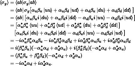 \begin{align*}\braket{\sigma_y} &= \braket{ab|\sigma_y | ab}\&= \bra{ab} \sigma_y \big[ \alpha_u \beta_u \ket{uu} + \alpha_u \beta_d \ket{ud} + \alpha_d \beta_u \ket{du} + \alpha_d \beta_d \ket{dd} \big]\&= \bra{ab} \big[ \alpha_u \beta_u i\ket{du} + \alpha_u \beta_d i\ket{dd} - \alpha_d \beta_u i\ket{uu} - \alpha_d \beta_d i\ket{ud} \big] \&= \big[ \alpha_u^* \beta_u^*\bra{uu} + \alpha_u^* \beta_d^*\bra{ud} + \alpha_d^* \beta_u^*\bra{du} + \alpha_d^* \beta_d^*\bra{dd} \big] \ &\phantom{=}\;\big[ \alpha_u \beta_u i\ket{du} + \alpha_u \beta_d i\ket{dd} - \alpha_d \beta_u i\ket{uu} - \alpha_d \beta_d i\ket{ud} \big] \ &= -i\alpha_u^* \beta_u^* \alpha_d \beta_u - i\alpha_u^* \beta_d^* \alpha_d \beta_d + i\alpha_d^* \beta_u^* \alpha_u \beta_u + i\alpha_d^* \beta_d^* \alpha_u \beta_d \&= i(\beta_u^*\beta_u)(-\alpha_u^*\alpha_d + \alpha_d^*\alpha_u ) + i(\beta_d^*\beta_d)(-\alpha_u^*\alpha_d + \alpha_d^*\alpha_u )\&= (\beta_u^*\beta_u + \beta_d^*\beta_d)(-\alpha_u^*\alpha_d + \alpha_d^*\alpha_u )\&= -i\alpha_u^*\alpha_d + i\alpha_d^*\alpha_u.\end{align*}