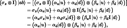 \begin{align*} \big(\sigma_z \otimes \Id \big) \ket{ab} &= \big[ \big(\sigma_z \otimes \Id \big) \big(\alpha_u\keta{u} + \alpha_d \keta{d}\big) \otimes \big(\beta_u\ket{u} + \beta_d \ket{d}\big)\big]\\ &= \sigma_z \big(\alpha_u\keta{u} + \alpha_d \keta{d}\big) \otimes \Id \big(\beta_u\ket{u} + \beta_d \ket{d}\big)\\ &= \big(\alpha_u \sigma_z \keta{u} + \alpha_d \sigma_z \keta{d}\big) \otimes \big(\beta_u \Id\ket{u} + \beta_d \Id \ket{d}\big)\\ &= \big(\alpha_u \keta{u} - \alpha_d \keta{d}\big) \otimes \big(\beta_u \ket{u} + \beta_d \ket{d}\big), \end{align*}