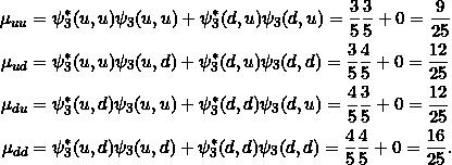 \begin{align*} \mu_{uu} &= \psi_3^*(u,u) \psi_3(u,u) + \psi_3^*(d,u)\psi_3(d,u)= \frac{3}{5} \frac{3}{5} +0 = \frac{9}{25}\\ \mu_{ud} &= \psi_3^*(u,u) \psi_3(u,d) + \psi_3^*(d,u)\psi_3(d,d)= \frac{3}{5} \frac{4}{5} +0 = \frac{12}{25} \\ \mu_{du} &= \psi_3^*(u,d) \psi_3(u,u) + \psi_3^*(d,d)\psi_3(d,u)= \frac{4}{5} \frac{3}{5}+0 = \frac{12}{25}\\ \mu_{dd} &= \psi_3^*(u,d) \psi_3(u,d) + \psi_3^*(d,d)\psi_3(d,d)= \frac{4}{5} \frac{4}{5} +0= \frac{16}{25} . \end{align*}