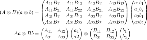 \begin{align*}(A \otimes B) (a \otimes b) &= \begin{pmatrix}A_{11}B_{11} & A_{11} B_{12} & A_{12}B_{11} & A_{12} B_{12} \\A_{11}B_{21} & A_{11} B_{22} & A_{12}B_{21} & A_{12} B_{22} \\A_{21}B_{11} & A_{21} B_{12} & A_{22}B_{11} & A_{22} B_{12} \\A_{21}B_{21} & A_{21} B_{22} & A_{22}B_{21} & A_{22} B_{22}\end{pmatrix}\begin{pmatrix} a_1 b_1 \\ a_1 b_2 \\ a_2 b_1 \\ a_2 b_2 \end{pmatrix}  \\Aa \otimes Bb &=\begin{pmatrix} A_{11} & A_{12}\\ A_{21} & A_{22} \end{pmatrix} \begin{pmatrix} a_1 \\ a2 \end{pmatrix}\otimes\begin{pmatrix}B_{11} & B_{12} \\B_{21} & B_{22}\end{pmatrix}\begin{pmatrix} b_1 \\ b_2\end{pmatrix}\end{align*}