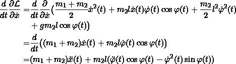 \[\begin{split}\frac{d}{dt} \frac{\partial \Lagr}{\partial \dot{x}} = &\frac{d}{dt} \frac{\partial }{\partial \dot{x}} \big( \frac{m_1 + m_2}{2} \dot{x}^2(t) + m_2 l \dot{x}(t) \dot{\varphi}(t) \cos \varphi(t) + \frac{m_2}{2} l^2 \dot{\varphi}^2(t) \\&+ g m_2 l \cos \varphi(t) \big) \\= &\frac{d}{dt} \big( (m_1 + m_2) \dot{x}(t) + m_2 l \dot{\varphi}(t) \cos \varphi(t) \big) \\= &(m_1 + m_2)\ddot{x}(t) +m_2 l (\ddot{\varphi}(t) \cos{\varphi}(t) - \dot{\varphi}^2(t) \sin \varphi(t))\end{split}\]