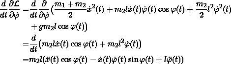\[\begin{split}\frac{d}{dt} \frac{\partial \Lagr}{\partial \dot{\varphi}} = &\frac{d}{dt} \frac{\partial }{\partial \dot{\varphi}} \big( \frac{m_1 + m_2}{2} \dot{x}^2(t) + m_2 l \dot{x}(t) \dot{\varphi}(t) \cos \varphi(t) + \frac{m_2}{2} l^2 \dot{\varphi}^2(t) \\&+ g m_2 l \cos \varphi(t) \big) \\= &\frac{d}{dt} \big( m_2 l \dot{x}(t) \cos\varphi(t) + m_2 l^2 \dot{\varphi}(t)\big) \\= & m_2 l ( \ddot{x}(t) \cos \varphi(t) - \dot{x}(t) \dot{\varphi}(t) \sin \varphi(t) + l \ddot{\varphi}(t) )\end{split}\]